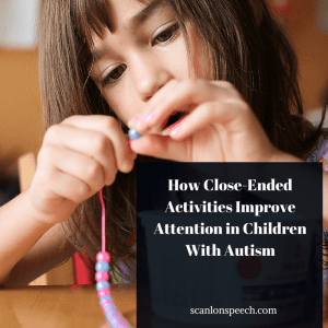 How Close-Ended Activities Improve Attention in Children with Autism